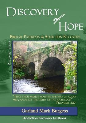 Discovery of Hope - Biblical Pathways to Addiction Recovery (Paperback): Garland Mark Burgess