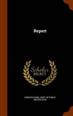 Report (Hardcover): Pennsylvania. Dept. Of Public Instructio