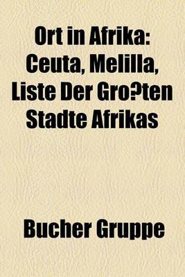 Ort in Afrika - Ceuta, Melilla, Liste Der Grossten Stadte Afrikas (English, German, Paperback): Bucher Gruppe