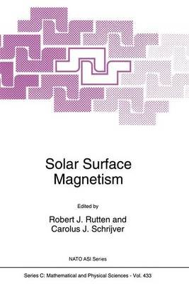 Solar Surface Magnetism - Proceedings of the NATO Advanced Research Workshop, Soesterberg, the Netherlands, November 1-5, 1993...