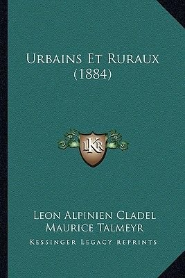 Urbains Et Ruraux (1884 (English, French, Paperback): Leon Alpinien Cladel