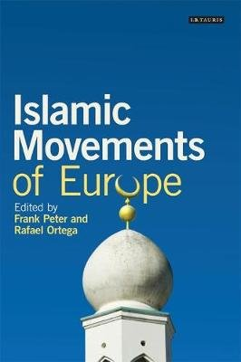 Islamic Movements of Europe - Public Religion and Islamophobia in the Modern World (Paperback): Frank Peter, Rafael Ortega