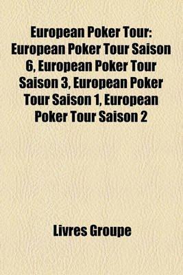 European Poker Tour - European Poker Tour Saison 6, European Poker Tour Saison 3, European Poker Tour Saison 1, European Poker...