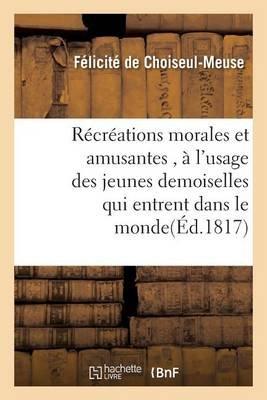 Recreations Morales Et Amusantes, A L'Usage Des Jeunes Demoiselles Qui Entrent Dans Le Monde (French, Paperback): Felicite...
