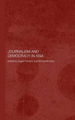Journalism and Democracy in Asia (Electronic book text): Angela Romano