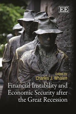 Financial Instability and Economic Security After the Great Recession (Paperback): Charles J. Whalen
