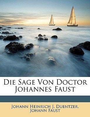 Die Sage Von Doktor Johannes Faust. (English, German, Paperback): Johann Heinrich J. Duentzer, Johann Faust