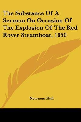The Substance Of A Sermon On Occasion Of The Explosion Of The Red Rover Steamboat, 1850 (Paperback): Newman Hall