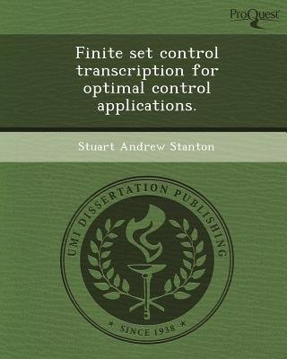 Finite Set Control Transcription for Optimal Control Applications (Paperback): Stuart Andrew Stanton