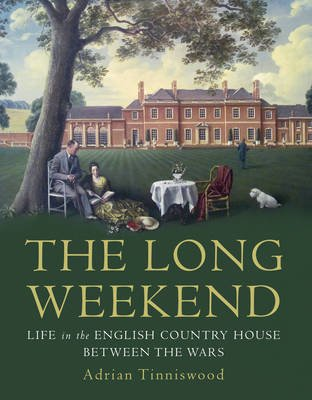 The Long Weekend - Life in the English Country House Between the Wars (Hardcover): Adrian Tinniswood