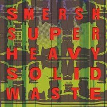 Smersh - Super Heavy Solid Waste (Vinyl record): Smersh