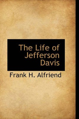 The Life of Jefferson Davis (Hardcover): Frank H. Alfriend