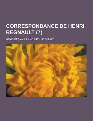 Correspondance de Henri Regnault (7) (English, French, Paperback): Henri Regnault