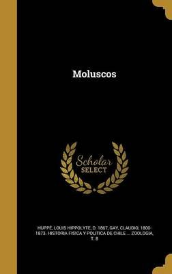 Moluscos (French, Hardcover): Louis Hippolyte D 1867 Huppe, Claudio 1800-1873 Historia Fisica Gay