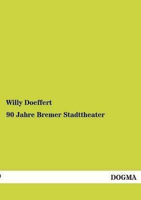 90 Jahre Bremer Stadttheater (English, German, Paperback): Willy Doeffert