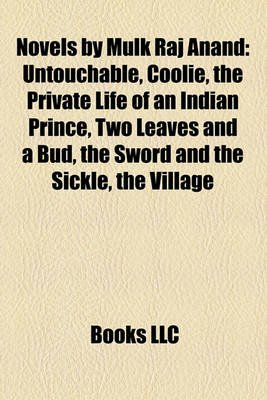 Novels by Mulk Raj Anand (Study Guide) - Untouchable, Coolie, the Private Life of an Indian Prince, Two Leaves and a Bud...