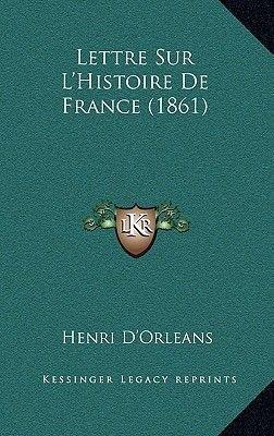 Lettre Sur L'Histoire de France (1861) (French, Paperback): Henri d' Orleans