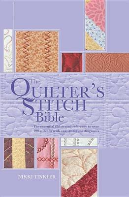 The Quilter's Stitch Bible - The Essential Illustrated Reference to Over 200 Stitches with Easy-To-Follow Diagrams...