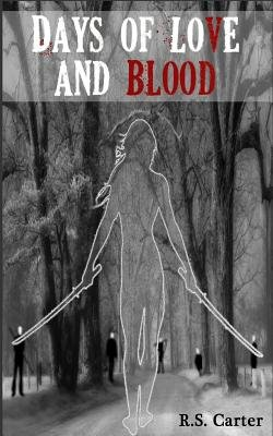 Days of Love and Blood (Paperback): R. S. Carter