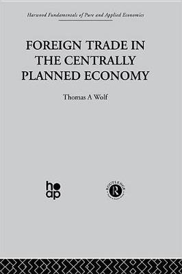 Foreign Trade in the Centrally Planned Economy (Electronic book text): T. Wolf