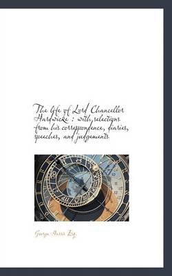 The Life of Lord Chancellor Hardwicke - With Selections from His Correspondence, Diaries, Speeches, (Paperback): George Harris