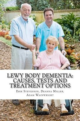 Lewy Body Dementia - Causes, Tests and Treatment Options (Paperback): Erik Stevenson MD