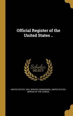 Official Register of the United States .. (Hardcover): United States Civil Service Commission, United States Bureau of the...