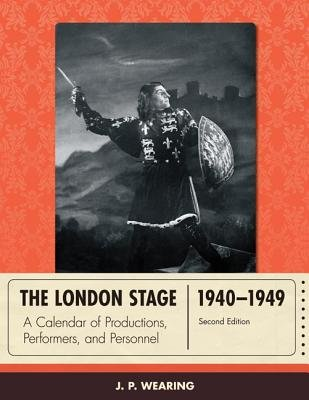 The London Stage 1940-1949 - A Calendar of Productions, Performers, and Personnel (Hardcover, 2nd Revised edition): J.P. Wearing