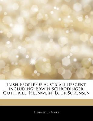 Articles on Irish People of Austrian Descent, Including - Erwin Schr Dinger, Gottfried Helnwein, Louk Sorensen (Paperback):...