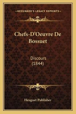 Chefs-D'Oeuvre de Bossuet - Discours (1844) (French, Paperback): Heuguet Publisher