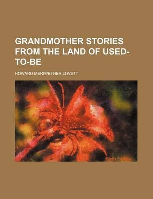 Grandmother Stories from the Land of Used-To-Be (Paperback): Howard Meriwether Lovett