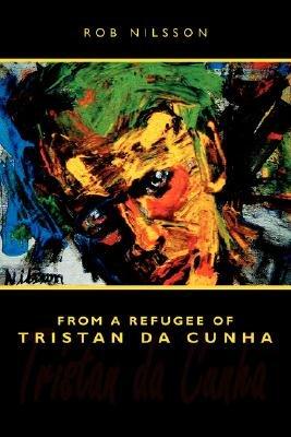 From a Refugee of Tristan Da Cunha (Paperback): Rob Nilsson
