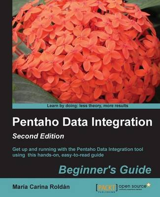 Pentaho Data Integration Beginner's Guide (Electronic book text, 2nd edition): Maria Carina Roldan
