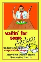Waitin' for Some Chicken - Understanding the Corporate Hostage (Hardcover): Mary Beth Deaton-Harris