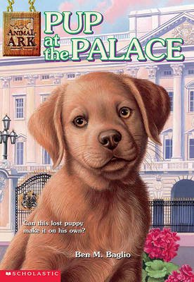 Pup at the Palace (Hardcover, Turtleback School & Library ed.): Ben M Baglio