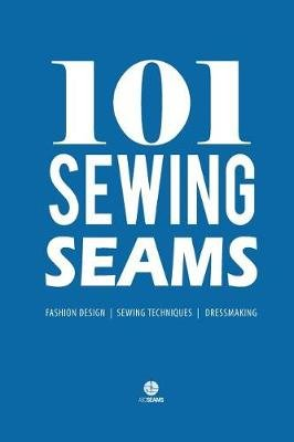 101 Sewing Seams - The Most Used Seams by Fashion Designers (with the New Standard Name Code) (Paperback): Abc Seams