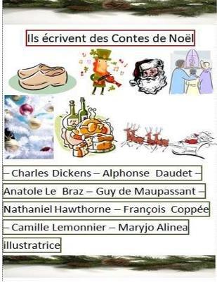 Ils Ecrivent Des Contes de Noel (French, Paperback): MR Charles Dickens -. CD, MR Alphonse Daudet -. Ad, MR Anatole Le Bratz -....