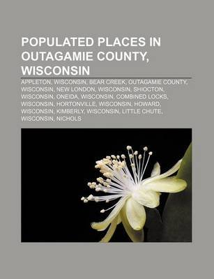 Populated Places in Outagamie County, Wisconsin - Appleton, Wisconsin, Bear Creek, Outagamie County, Wisconsin, New London,...