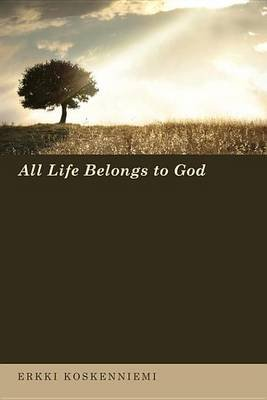 All Life Belongs to God (Electronic book text): Erkki Koskenniemi