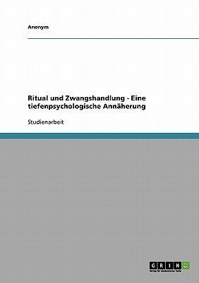 Ritual Und Zwangshandlung - Eine Tiefenpsychologische Annaherung (German, Paperback): Anonym