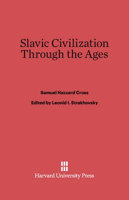Slavic Civilization Through the Ages (Electronic book text): Samuel H Cross