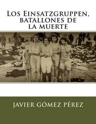 Los Einsatzgruppen, Batallones de La Muerte (Spanish, Paperback): Javier Gomez Perez