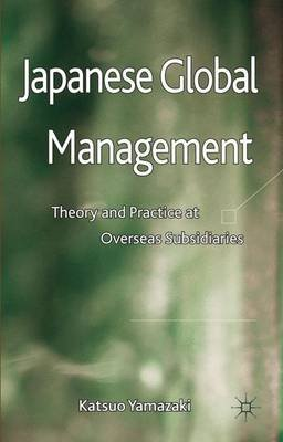 Japanese Global Management - Theory and Practice at Overseas Subsidiaries (Hardcover): K. Yamazaki