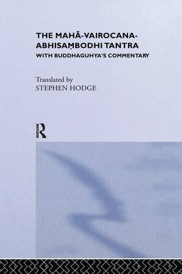 The Maha-Vairocana-Abhisambodhi Tantra - With Buddhaguhya's Commentary (Paperback): Stephen Hodge