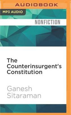 The Counterinsurgent's Constitution - Law in the Age of Small Wars (MP3 format, CD): Ganesh Sitaraman