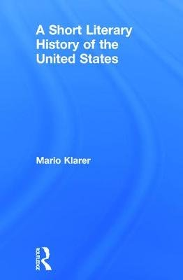 A Short Literary History of the United States (Hardcover): Mario Klarer