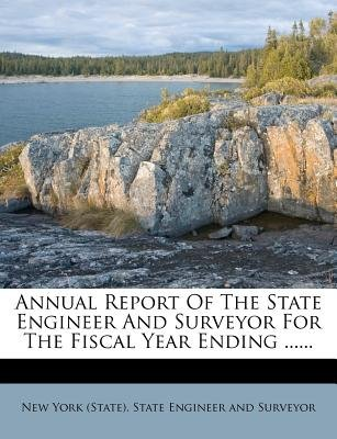Annual Report of the State Engineer and Surveyor for the Fiscal Year Ending ...... (Paperback): New York (State) State Engineer...