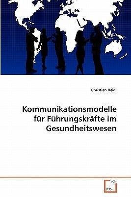 Kommunikationsmodelle Fur Fuhrungskrafte Im Gesundheitswesen (German, Paperback): Christian Heidl