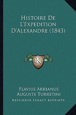 Histoire de L'Expedition D'Alexandre (1843) (French, Paperback): Flavius Arrianus