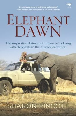 Elephant dawn - The inspirational story of thirteen years living with elephants in the African wilderness (Paperback): Sharon...